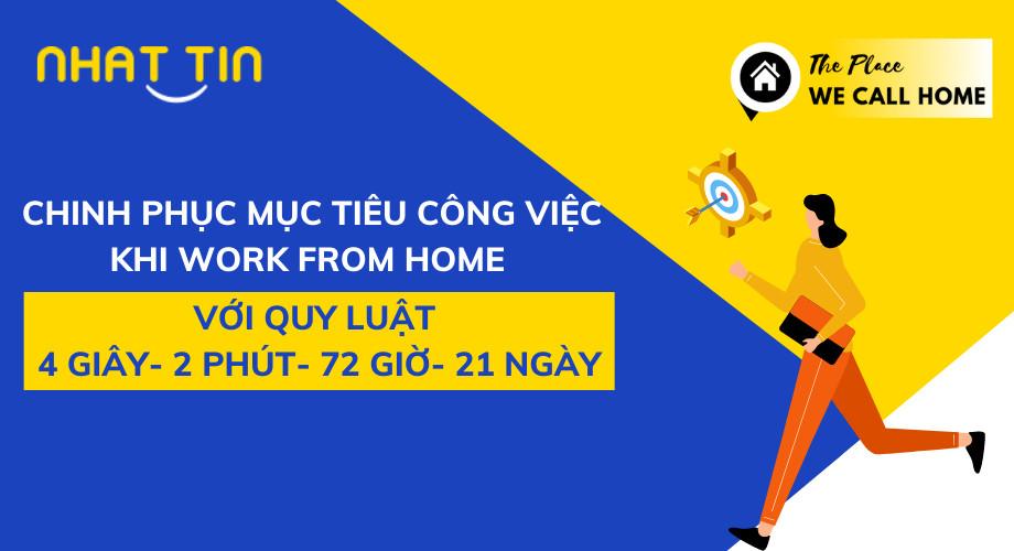 CHINH PHỤC MỤC TIÊU CÔNG VIỆC KHI WORK FROM HOME VỚI QUY LUẬT 4 GIÂY- 2 PHÚT- 72 GIỜ- 21 NGÀY
