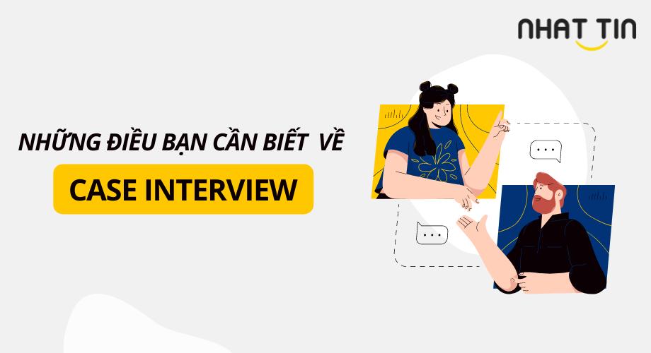 """NHỮNG ĐIỀU BẠN CẦN CHUẨN BỊ TRƯỚC KHI """"THỰC CHIẾN"""" CASE INTERVIEW TẠI NHẤT TÍN"""